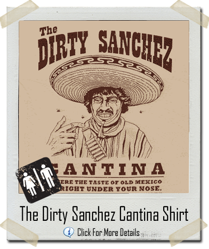 Dirty Sanchez Cantina T-Shirt. Category - Adult Humor
