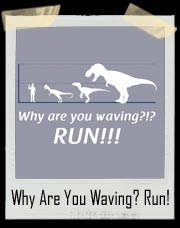 Why Are You Waving? Run! T Shirt