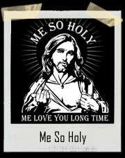 Me So Holy T-Shirt