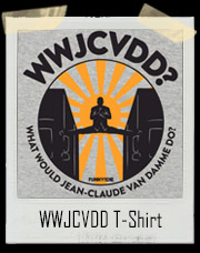 What Would Jean Claude Van Damme Do? WWJCVDD? T-Shirt
