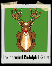 Taxidermied Rudolph T-Shirt