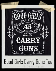Good Girls Carry Guns! Old Time Quality .45 Jack Daniels Style T-Shirt