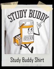 Study Buddy Adderall T-Shirt