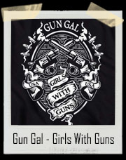 Gun Gal - Girls With Guns T-Shirt
