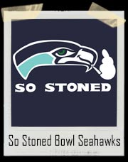 So Stoned Bowl Seattle Seahawks T-Shirt