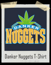 Denver Danker Nuggets Marijuana Colorado T Shirt