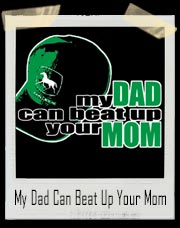 My Dad Can Beat Up Your Mom T-Shirt