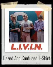 Dazed And Confused L.I.V.I.N - David Wooderson T-Shirt