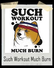 Such Workout, Much Burn - Doge The Dog Workout Shirt
