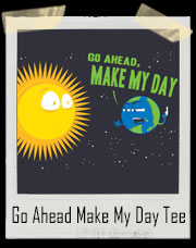 Go Ahead Make My Day Sun And Earth T-Shirt