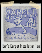Ben's Best Lay In Town Carpet Installation T Shirt