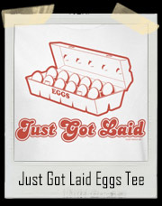 Just Got Laid Eggs T-Shirt