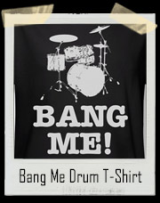 Bang Me Drum T-Shirt