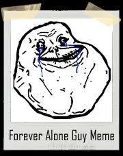Forever Alone Guy Meme T-Shirt