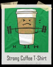Strong Coffee At The Gym T-Shirt