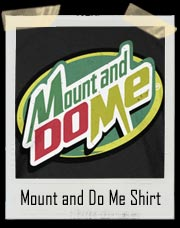 Mount and Do Me T Shirt