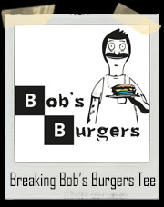Breaking Bob's Burgers T-Shirt