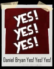 Daniel Bryan Yes Yes Yes Authentic T-Shirt