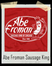 Abe Froman Sausage King Ferris Bueller's Day Off T-Shirt