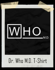Dr. Who M.D. T-Shirt
