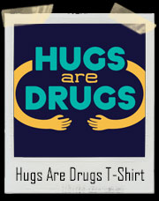 Hugs Are Drugs T-Shirt