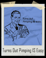 Turns Out, Pimping IS Easy T-Shirt