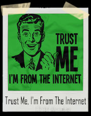 Trust Me, I'm From The Internet T-Shirt