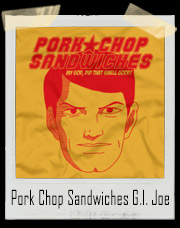 Pork Chop Sandwiches G.I. Joe T-Shirt
