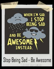 Stop Being Sad - Be Awesome Instead T-Shirt