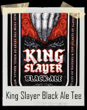 King Slayer Black Ale Game Of Thrones T-Shirt