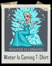 Game Of Thrones And Frozen Mash Up Winter Is Coming T-Shirt