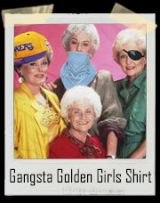 Gangsta Golden Girls T-Shirt