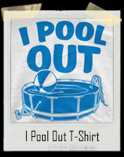 I Pool Out T-Shirt