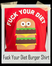 Discounting Calories Fuck Your Diet Burger T-Shirt