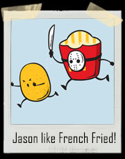 French Fried Jason T-Shirt