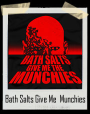 Bath Salts Give Me The Munchies T-Shirt