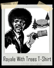 Royale With Trees Pulp Fiction T-Shirt