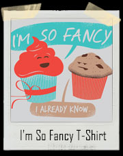 I'm So Fancy Cupcake And Muffin Iggy T-Shirt