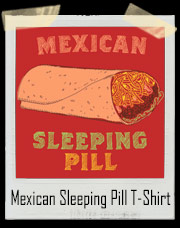 Mexican Sleeping Pill Burrito T-Shirt