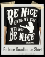 Be Nice Roadhouse Patrick Swayze T-Shirt