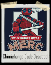 Chimichanga Dude Deadpool Merc TMNT T-Shirt