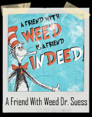 A Friend with Weed Dr. Suess Cat In Hat T-Shirt