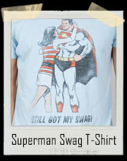 Superman I Still Got My Swag T-Shirt