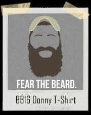 Fear The Beard Donny Thompson Big Brother 16 Inspired T-Shirt