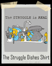 The Struggle Is Real - Dirty Dishes T-Shirt