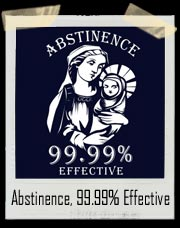 Abstinence, 99.99% Effective