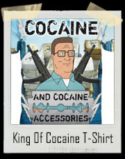 King Of The Hill Cocaine and Cocaine Accessories T-Shirt