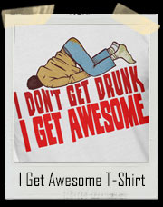 I Don't Get Drunk I Get Awesome Drinking T-Shirt