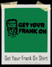 Get Your Frank On Frankenstein Elliot T-Shirt