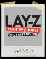Lay-Z - I Got 99 Chores And I Ain't Did One T-Shirt